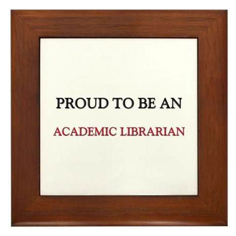 Proud To Be A ACADEMIC LIBRARIAN Framed Tile