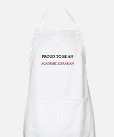 Proud To Be A ACADEMIC LIBRARIAN BBQ Apron