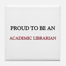 Proud To Be A ACADEMIC LIBRARIAN Tile Coaster