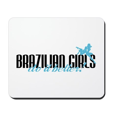 Brazilian Girls Do It Better! Mousepad
