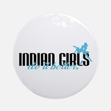 Indian Girls Do it Better! Ornament (Round)