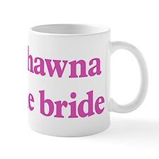 Shawna the bride Mug