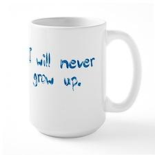 I Will Never Grow Up Mug