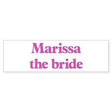 Marissa the bride Bumper Bumper Sticker