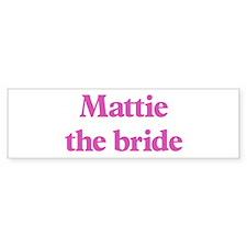 Mattie the bride Bumper Bumper Bumper Sticker