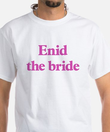 Enid the bride White T-Shirt