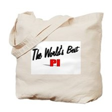 """""""The World's Best PI"""" Tote Bag"""
