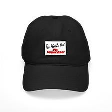 """""""The World's Best Pit Supervisor"""" Baseball Hat"""