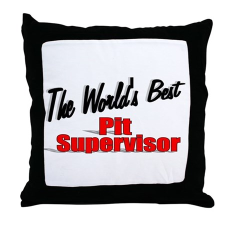 """""""The World's Best Pit Supervisor"""" Throw Pillow"""