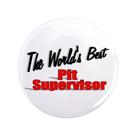 """The World's Best Pit Supervisor"" 3.5"" Button (100"