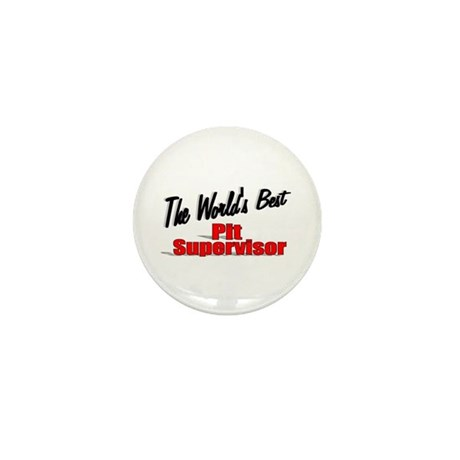 """The World's Best Pit Supervisor"" Mini Button (10"