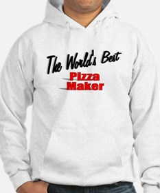 """The World's Best Pizza Maker"" Hoodie"