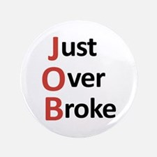 """Just Over Broke 3.5"""" Button"""