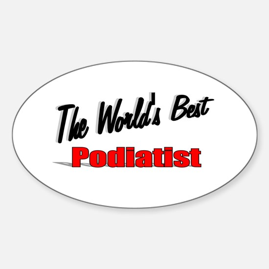 """ The World's Best Podiatrist"" Oval Decal"