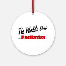 """ The World's Best Podiatrist"" Ornament (Round)"