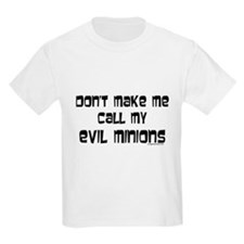 Call my evil minions T-Shirt