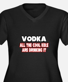 """Vodka, All the Cool Kids..."" Women's Plus Size V-"