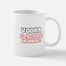 """Vodka, All the Cool Kids..."" Mug"