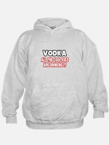 """Vodka, All the Cool Kids..."" Hoodie"