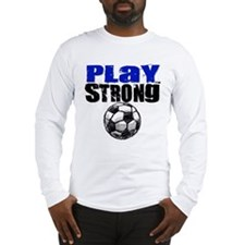 Play Strong Soccer Long Sleeve T-Shirt