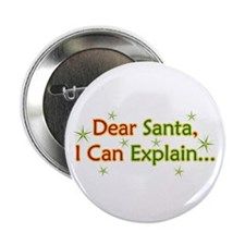 "Dear Santa I Can Explain 2.25"" Button"