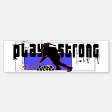 Play Strong Field Hockey Bumper Bumper Bumper Sticker