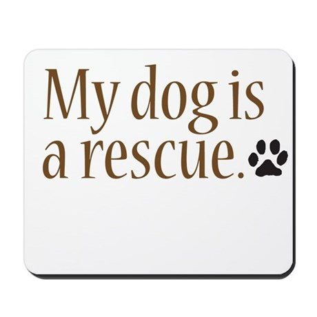 My Dog Is A Rescue Mousepad