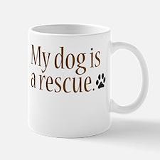 My Dog Is A Rescue Mug