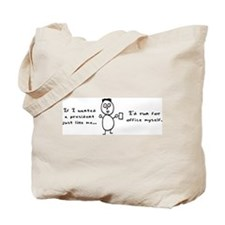 If I wanted a president... Tote Bag