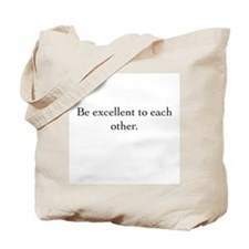 Be excellent Tote Bag