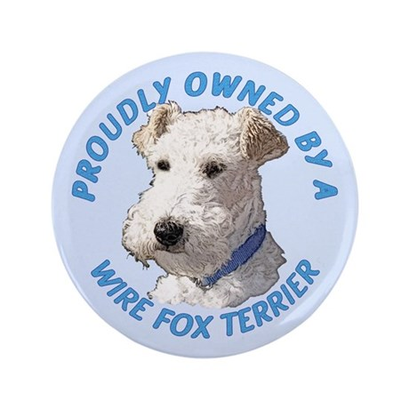 "Proudly Owned Wire Fox Terrier 3.5"" Button"