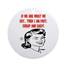 IF WE ARE WHAT WE EAT Ornament (Round)