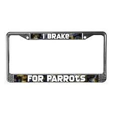 I Brake for Parrots License Plate Frame