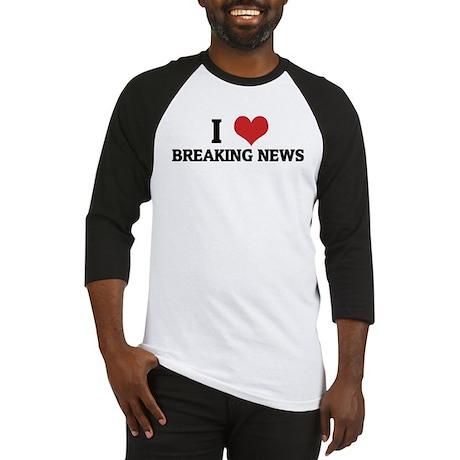 I Love Breaking News Baseball Jersey