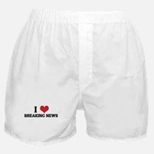 I Love Breaking News Boxer Shorts
