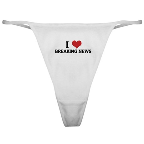 I Love Breaking News Classic Thong