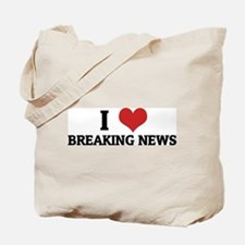 I Love Breaking News Tote Bag