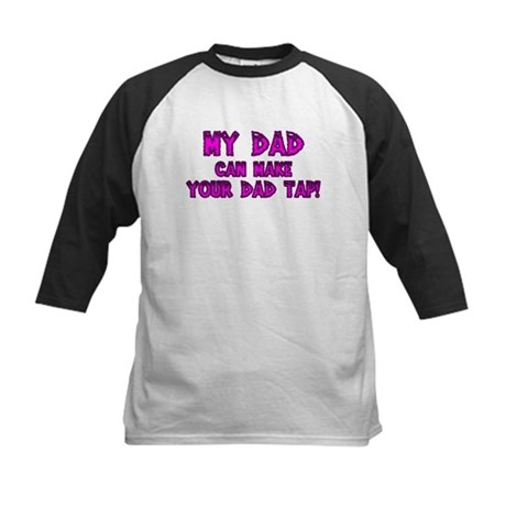 My Dad can Make your Dad Tap! Kids Baseball Jersey