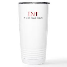 ENT is a cut-throat specialty Travel Mug