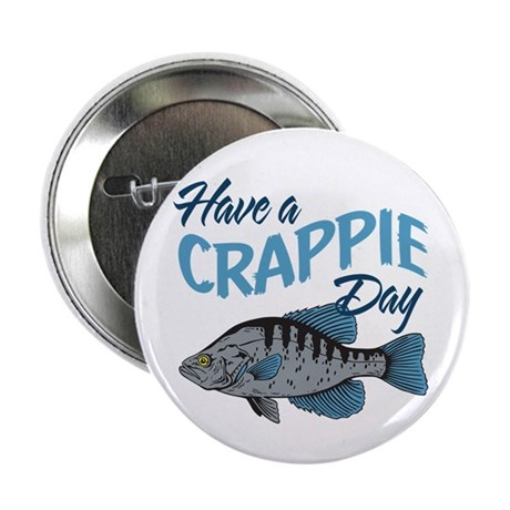 """Have a Crappie Day! 2.25"""" Button (10 pack)"""