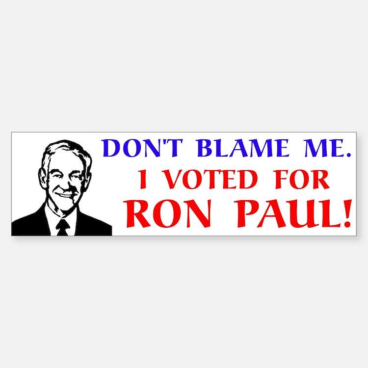 Don't blame me. I voted for Ron Paul! Bumper Bumper Sticker