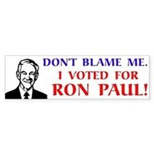Don't blame me. I voted for Ron Paul! Car Sticker