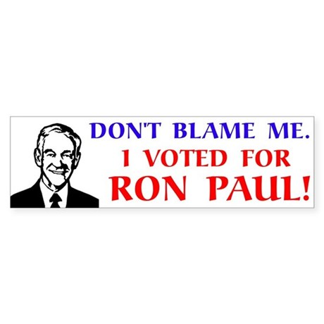 Don't blame me. I voted for Ron Paul! Sticker (Bum