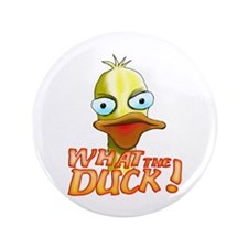 """What the Duck! 3.5"""" Button"""