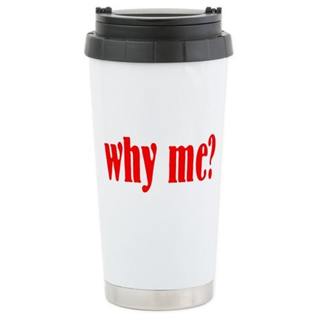 Why me? Stainless Steel Travel Mug