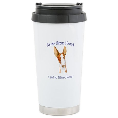 Its an Ibizan Hound Stainless Steel Travel Mug