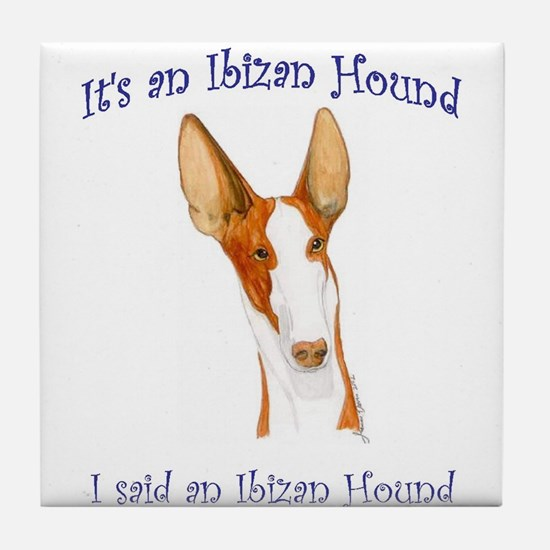 Its an Ibizan Hound Tile Coaster