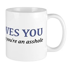 Jesus Loves You Asshole Mug