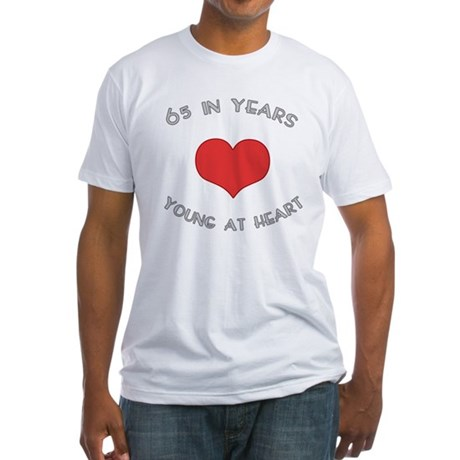 65 Young At Heart Birthday Fitted T-Shirt