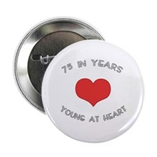 """75 Young At Heart Birthday 2.25"""" Button"""